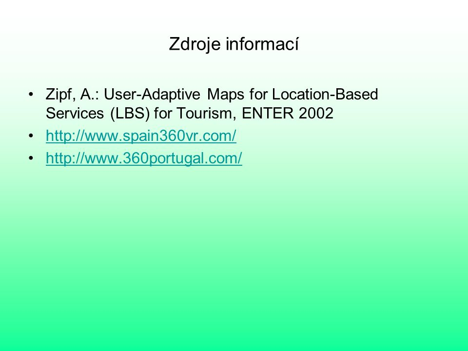 Zdroje informací Zipf, A.: User-Adaptive Maps for Location-Based Services (LBS) for Tourism, ENTER 2002.