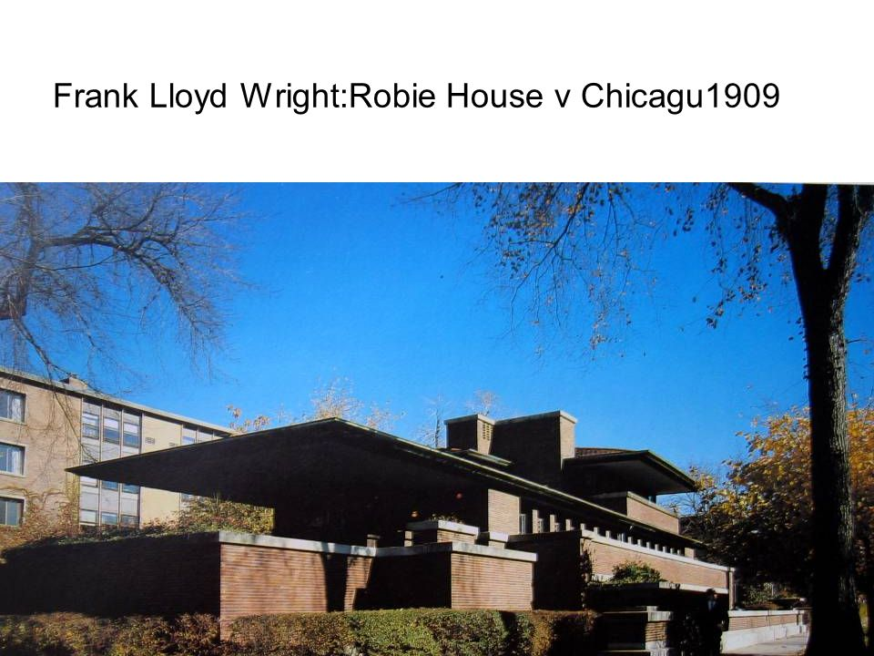 Frank Lloyd Wright:Robie House v Chicagu1909