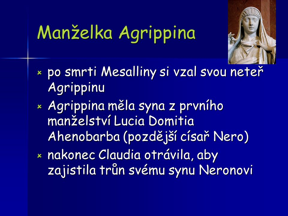 Manželka Agrippina po smrti Mesalliny si vzal svou neteř Agrippinu