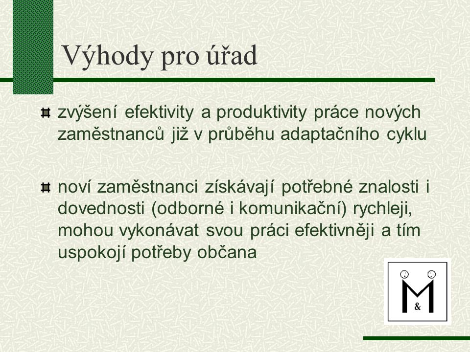 Výhody pro úřad zvýšení efektivity a produktivity práce nových zaměstnanců již v průběhu adaptačního cyklu.