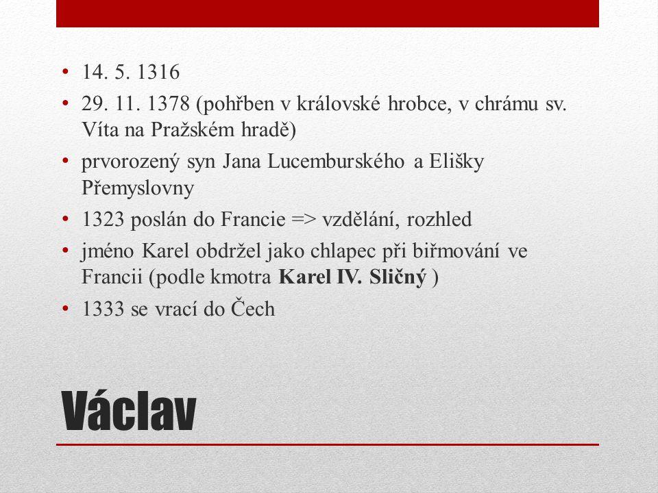 14. 5. 1316 29. 11. 1378 (pohřben v královské hrobce, v chrámu sv. Víta na Pražském hradě) prvorozený syn Jana Lucemburského a Elišky Přemyslovny.