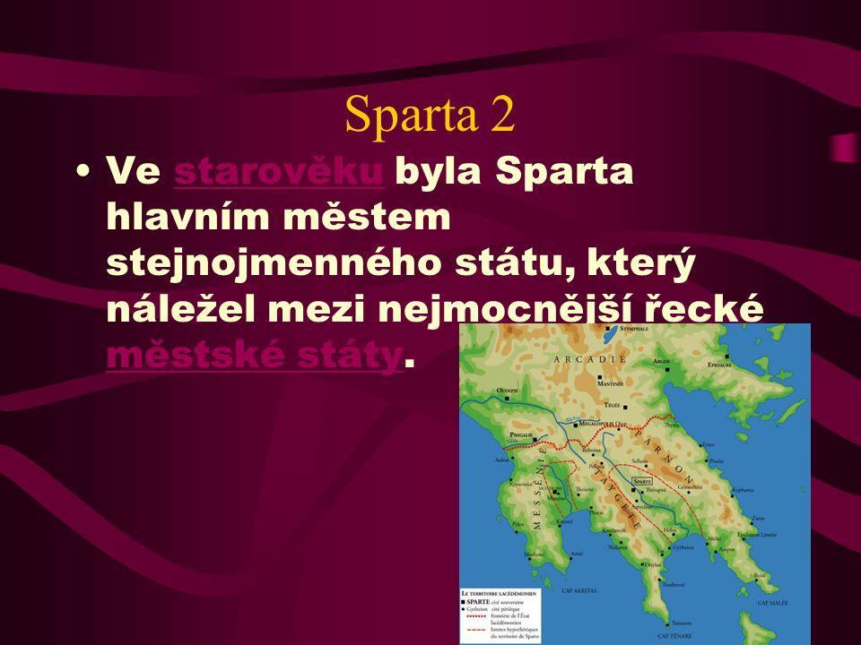 Sparta 2 Ve starověku byla Sparta hlavním městem stejnojmenného státu, který náležel mezi nejmocnější řecké městské státy.