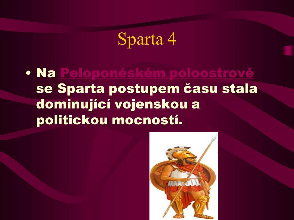 Sparta 4 Na Peloponéském poloostrově se Sparta postupem času stala dominující vojenskou a politickou mocností.
