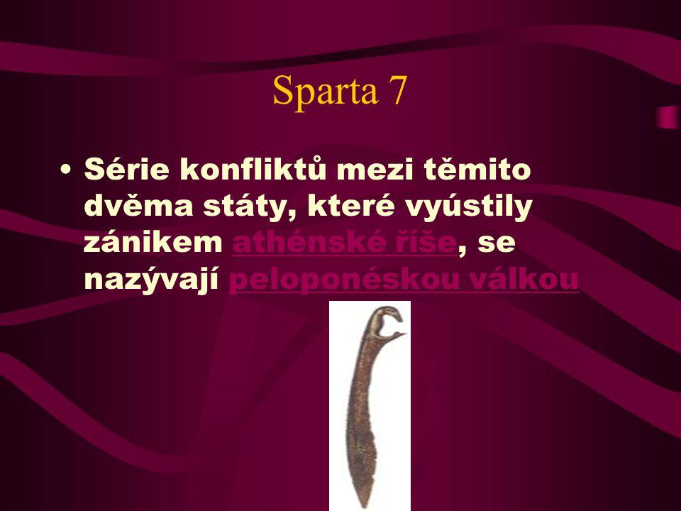 Sparta 7 Série konfliktů mezi těmito dvěma státy, které vyústily zánikem athénské říše, se nazývají peloponéskou válkou.