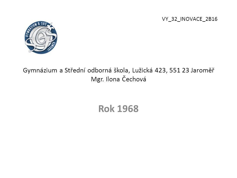 VY_32_INOVACE_2B16 Gymnázium a Střední odborná škola, Lužická 423, 551 23 Jaroměř Mgr. Ilona Čechová.