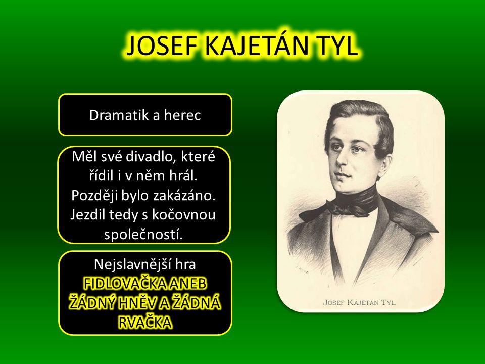 JOSEF KAJETÁN TYL Dramatik a herec