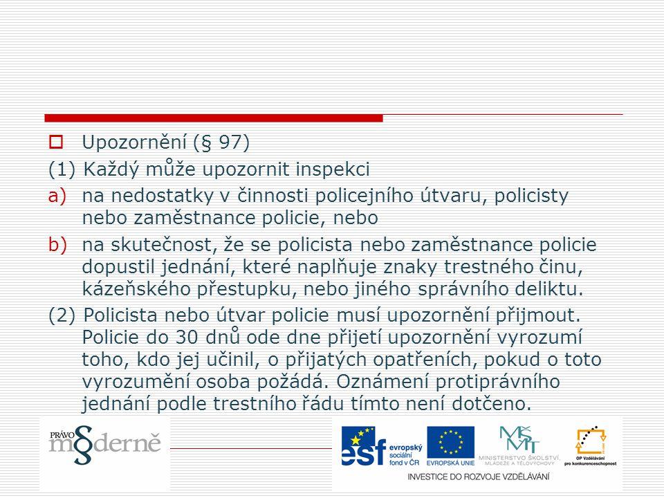 Upozornění (§ 97) (1) Každý může upozornit inspekci. na nedostatky v činnosti policejního útvaru, policisty nebo zaměstnance policie, nebo.