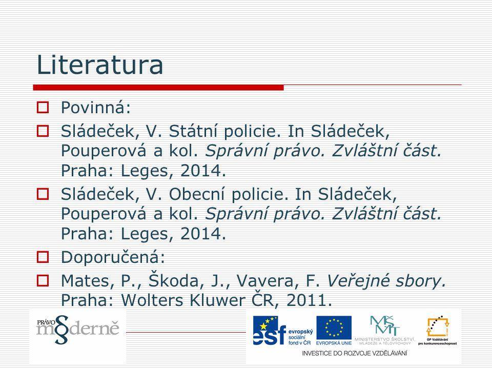 Literatura Povinná: Sládeček, V. Státní policie. In Sládeček, Pouperová a kol. Správní právo. Zvláštní část. Praha: Leges, 2014.