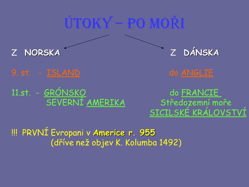 ÚTOKY – PO MOŘI Z NORSKA Z DÁNSKA 9. st. - ISLAND do ANGLIE