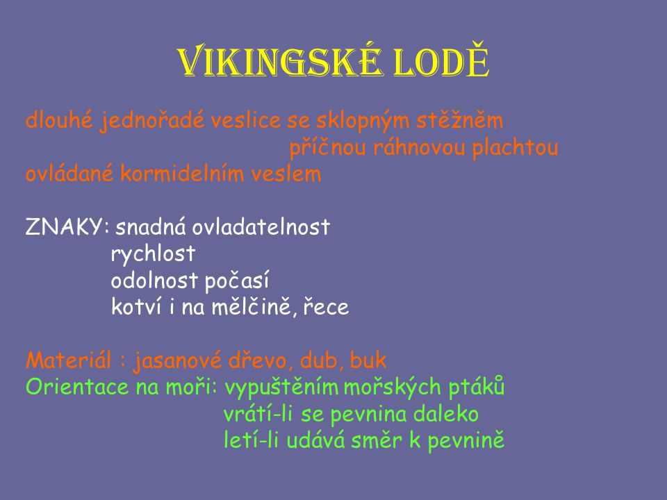 Vikingské lodĚ dlouhé jednořadé veslice se sklopným stěžněm
