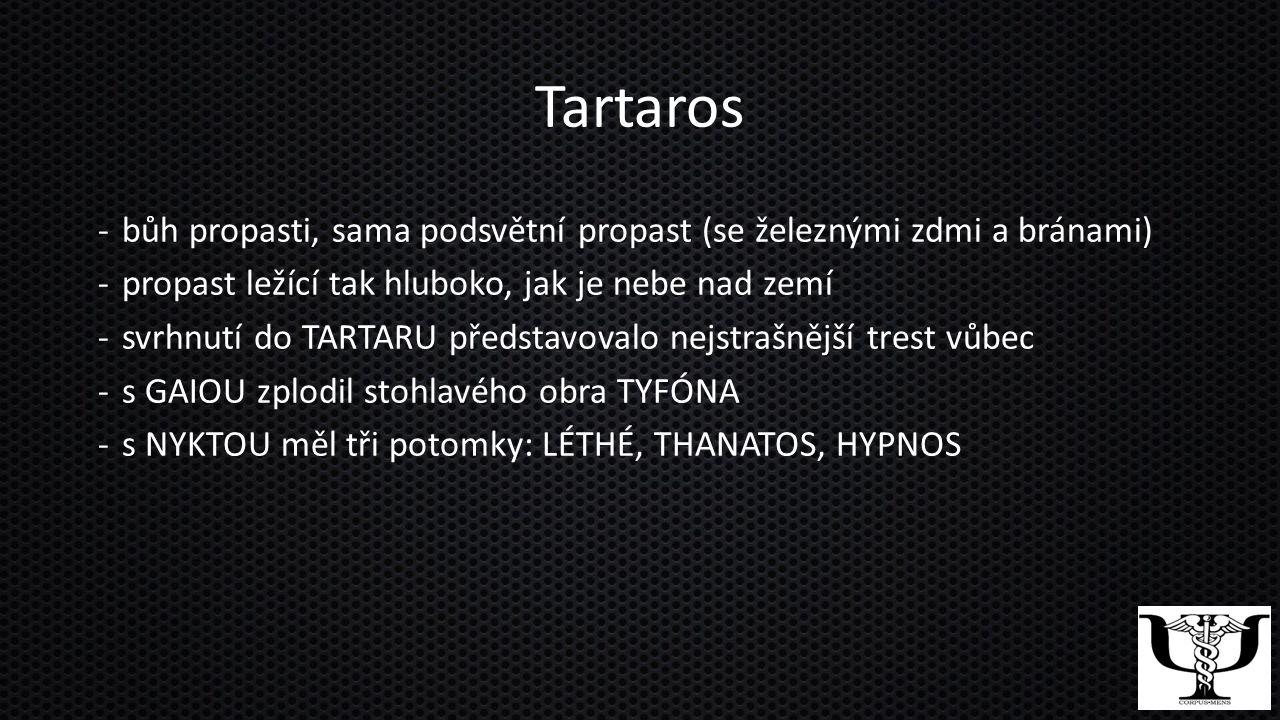 Tartaros bůh propasti, sama podsvětní propast (se železnými zdmi a bránami) propast ležící tak hluboko, jak je nebe nad zemí.