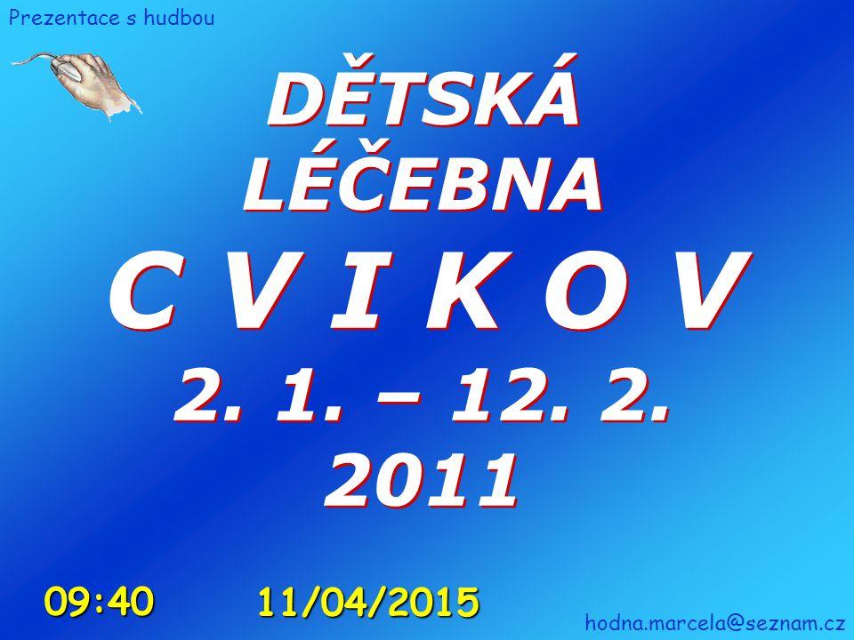 C V I K O V DĚTSKÁ LÉČEBNA 2. 1. – 12. 2. 2011 10:46 10/04/2017