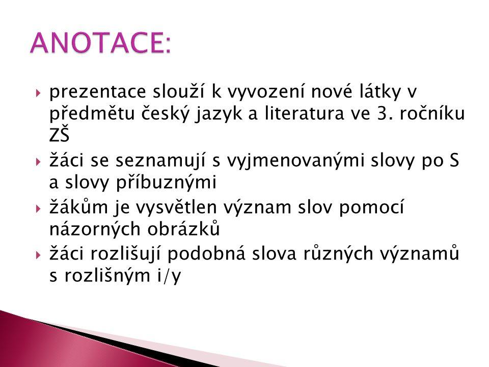 ANOTACE: prezentace slouží k vyvození nové látky v předmětu český jazyk a literatura ve 3. ročníku ZŠ.