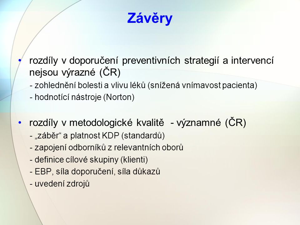Závěry rozdíly v doporučení preventivních strategií a intervencí nejsou výrazné (ČR) - zohlednění bolesti a vlivu léků (snížená vnímavost pacienta)