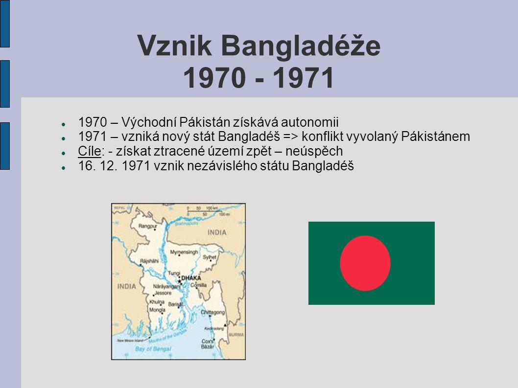 Vznik Bangladéže 1970 - 1971 1970 – Východní Pákistán získává autonomii. 1971 – vzniká nový stát Bangladéš => konflikt vyvolaný Pákistánem.