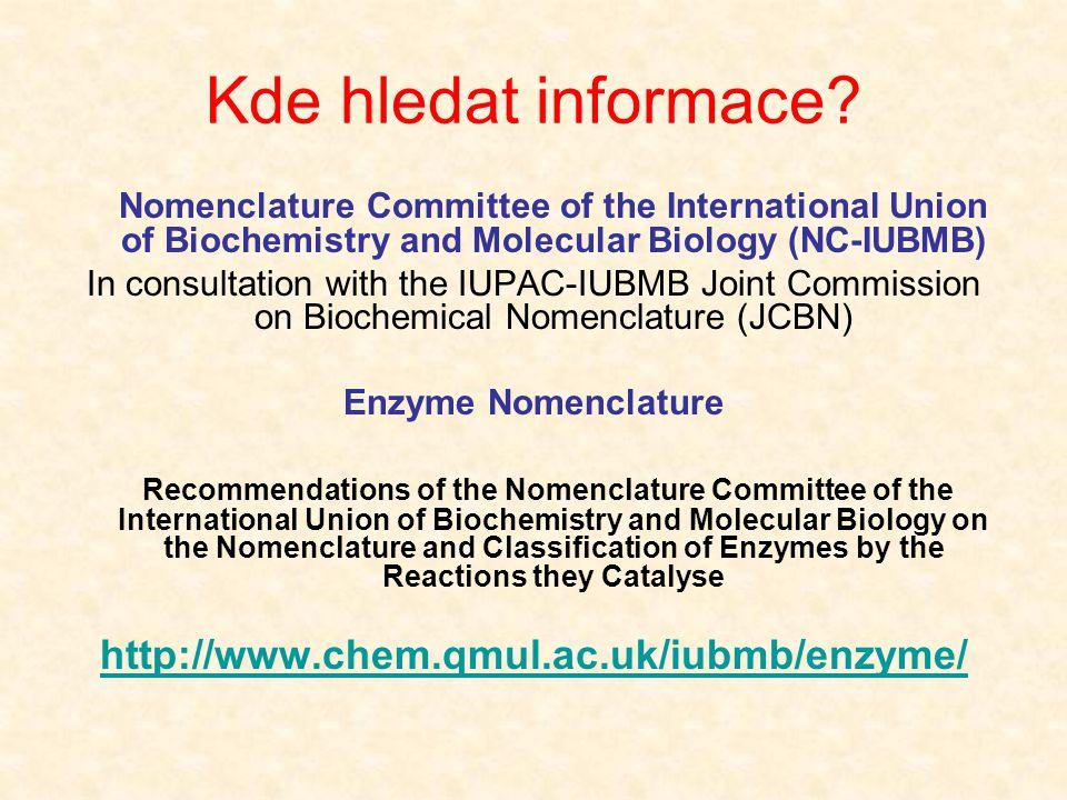Kde hledat informace http://www.chem.qmul.ac.uk/iubmb/enzyme/