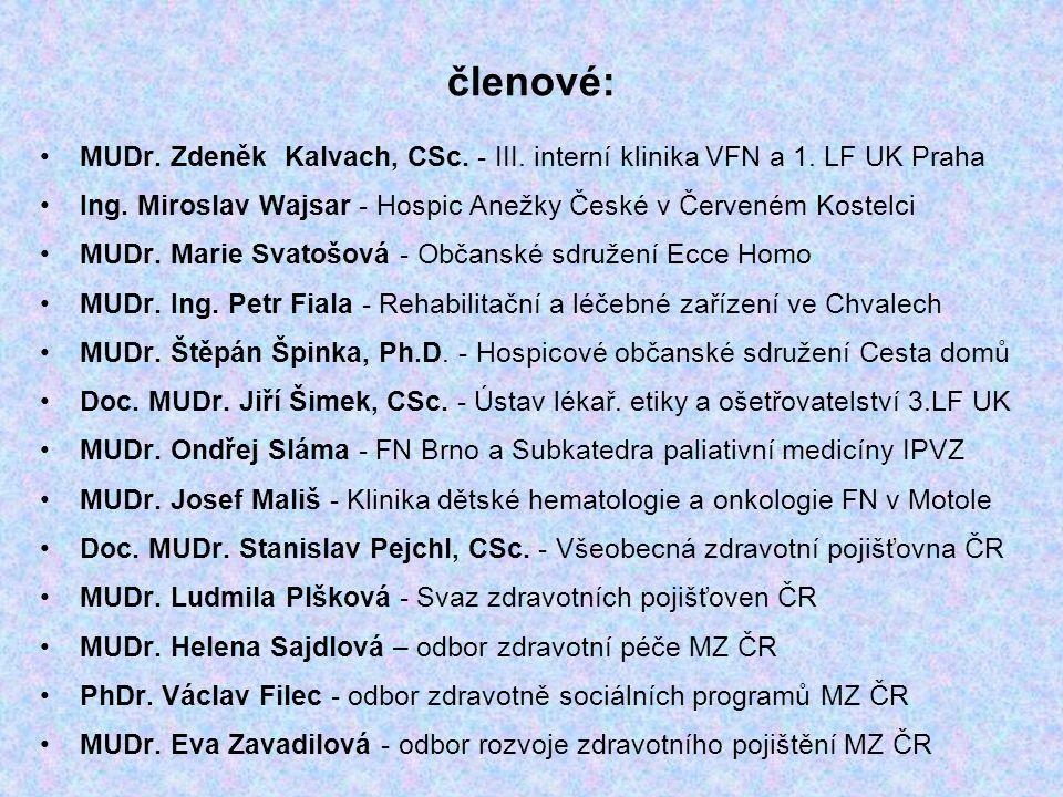 členové: MUDr. Zdeněk Kalvach, CSc. - III. interní klinika VFN a 1. LF UK Praha. Ing. Miroslav Wajsar - Hospic Anežky České v Červeném Kostelci.