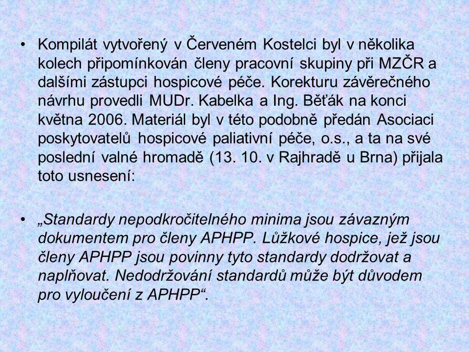 Kompilát vytvořený v Červeném Kostelci byl v několika kolech připomínkován členy pracovní skupiny při MZČR a dalšími zástupci hospicové péče. Korekturu závěrečného návrhu provedli MUDr. Kabelka a Ing. Běťák na konci května 2006. Materiál byl v této podobně předán Asociaci poskytovatelů hospicové paliativní péče, o.s., a ta na své poslední valné hromadě (13. 10. v Rajhradě u Brna) přijala toto usnesení: