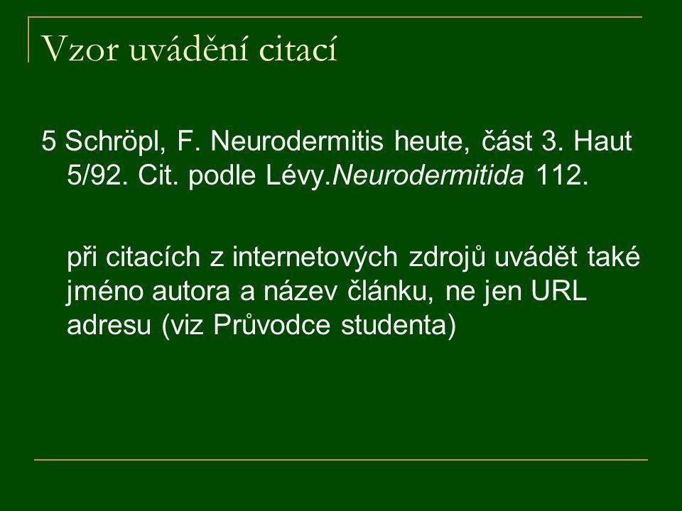 Vzor uvádění citací 5 Schröpl, F. Neurodermitis heute, část 3. Haut 5/92. Cit. podle Lévy.Neurodermitida 112.