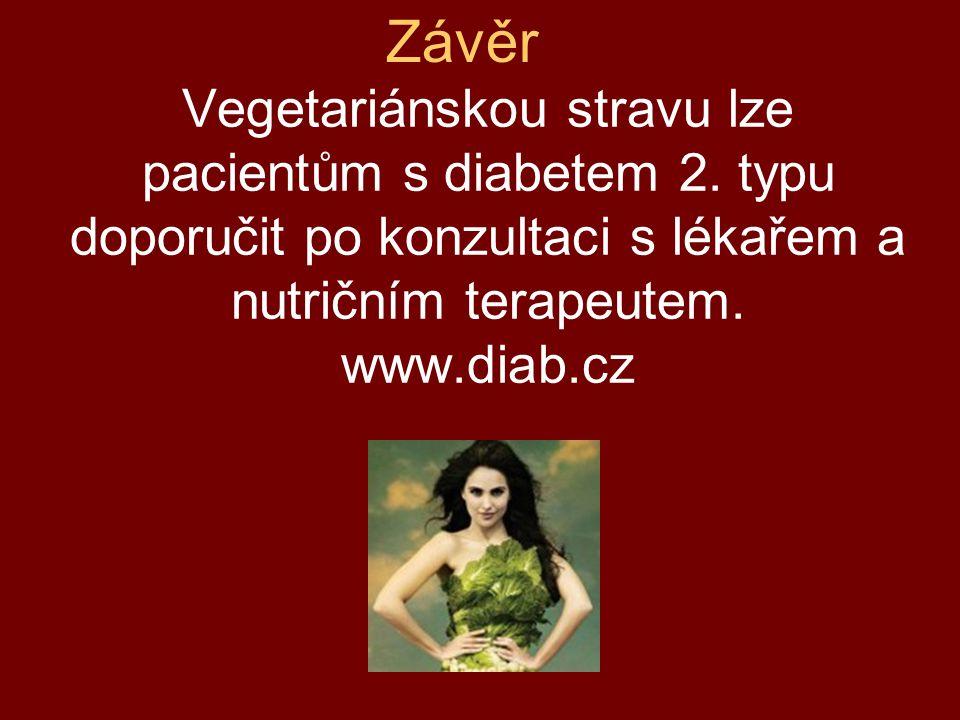 Závěr Vegetariánskou stravu lze pacientům s diabetem 2.
