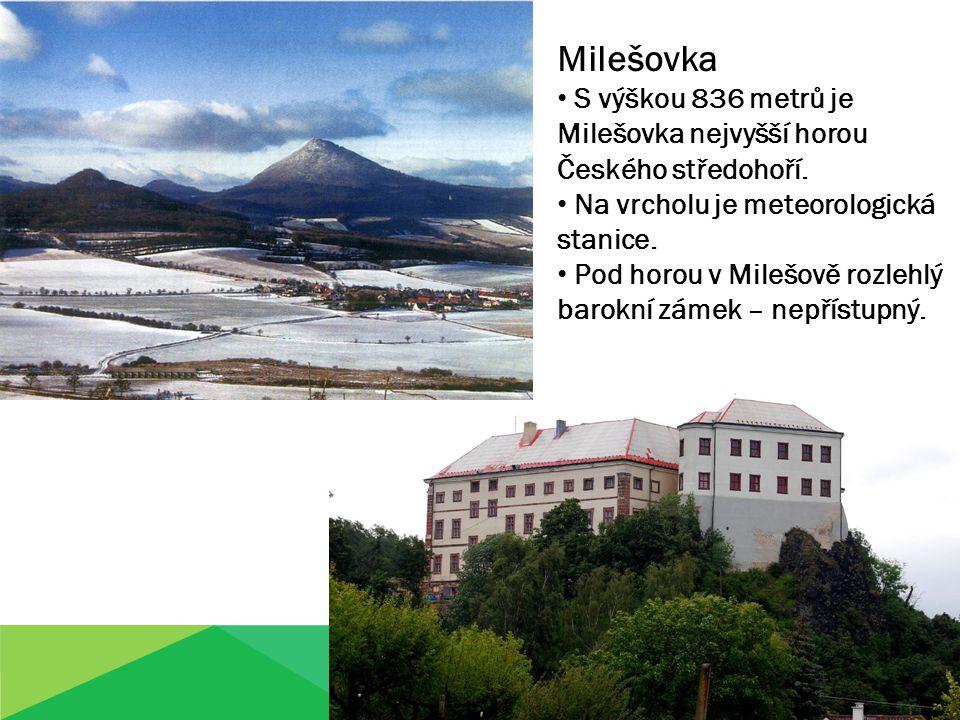 Milešovka S výškou 836 metrů je Milešovka nejvyšší horou Českého středohoří. Na vrcholu je meteorologická stanice.
