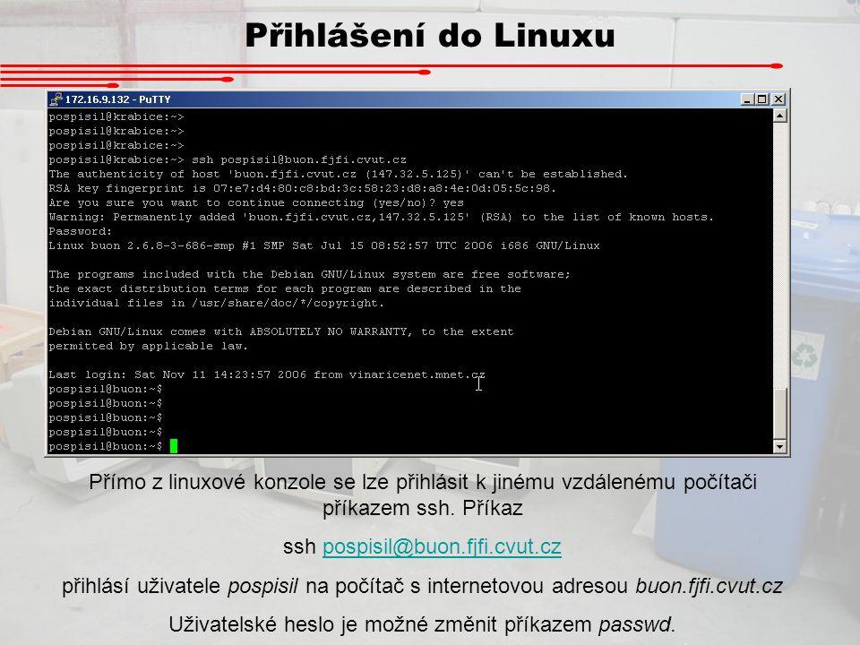 Přihlášení do Linuxu Přímo z linuxové konzole se lze přihlásit k jinému vzdálenému počítači příkazem ssh. Příkaz.