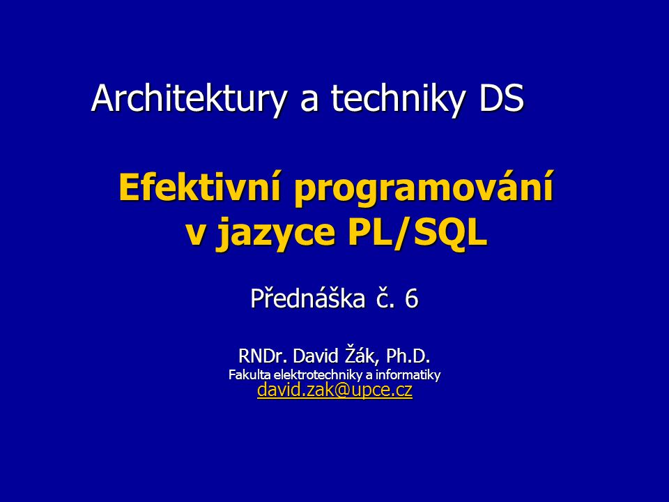 Architektury a techniky DS Efektivní programování v jazyce PL/SQL