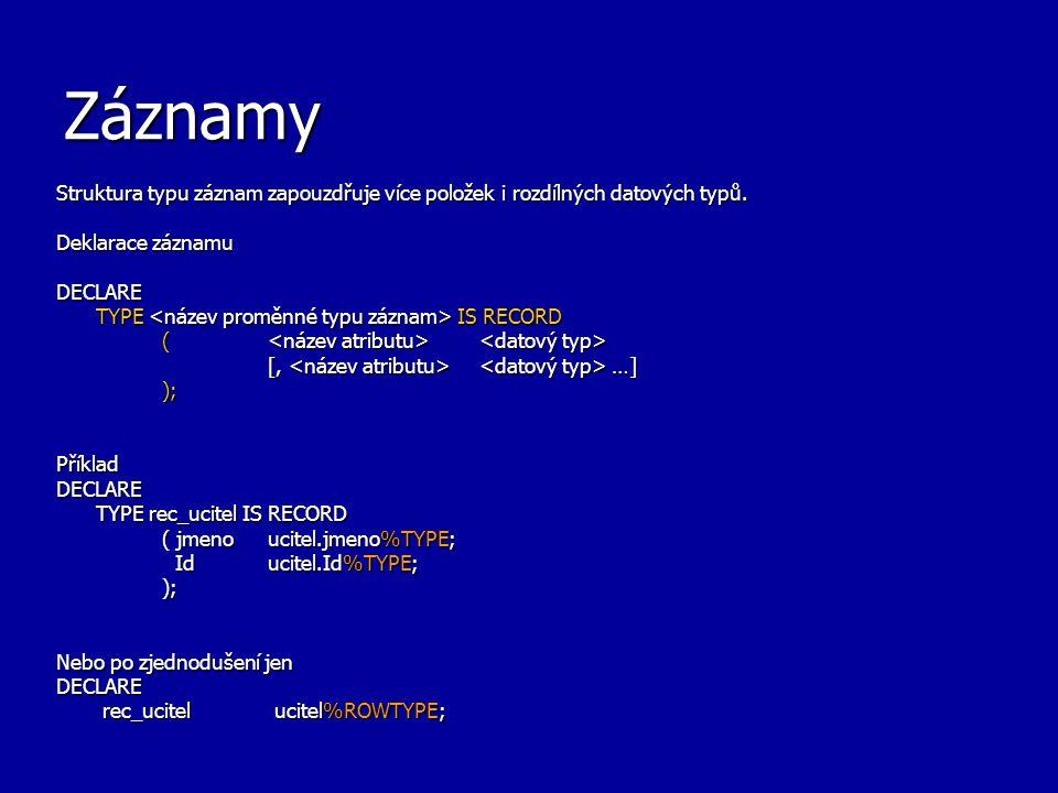 Záznamy Struktura typu záznam zapouzdřuje více položek i rozdílných datových typů. Deklarace záznamu.