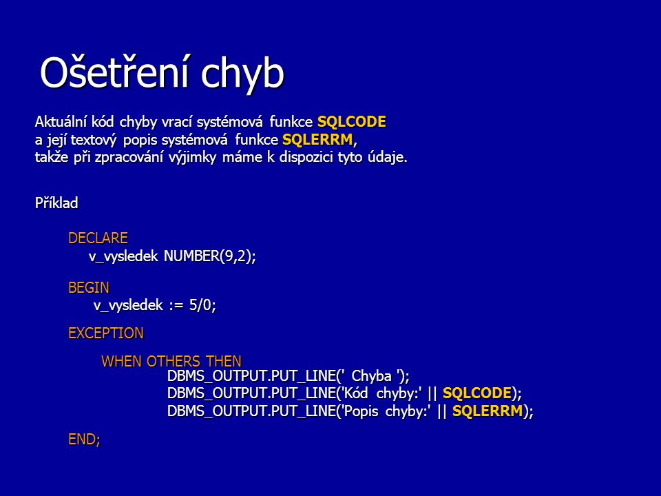 Ošetření chyb Aktuální kód chyby vrací systémová funkce SQLCODE