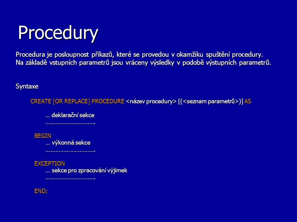 Procedury Procedura je posloupnost příkazů, které se provedou v okamžiku spuštění procedury.