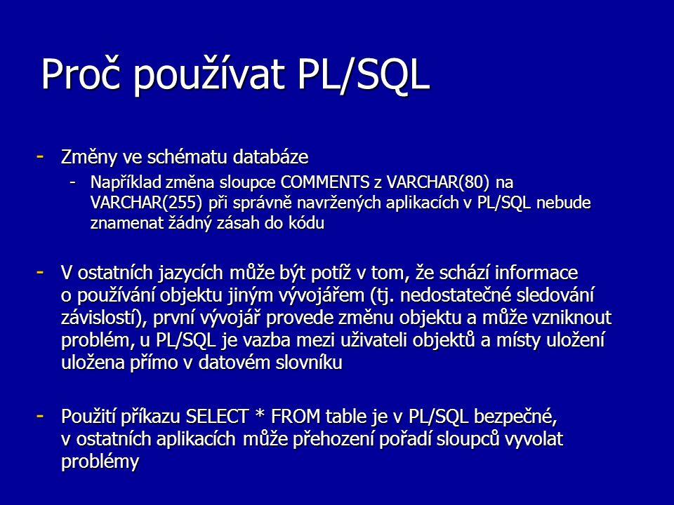 Proč používat PL/SQL Změny ve schématu databáze
