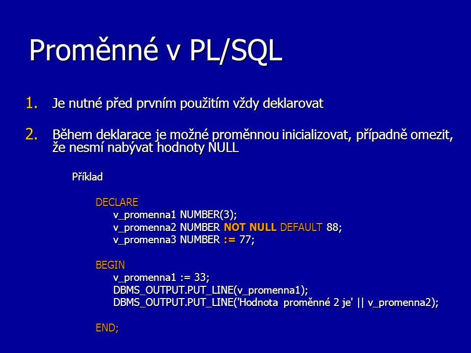 Proměnné v PL/SQL Je nutné před prvním použitím vždy deklarovat