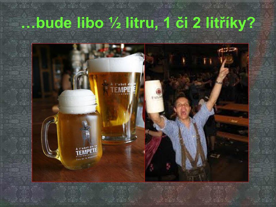 …bude libo ½ litru, 1 či 2 litříky