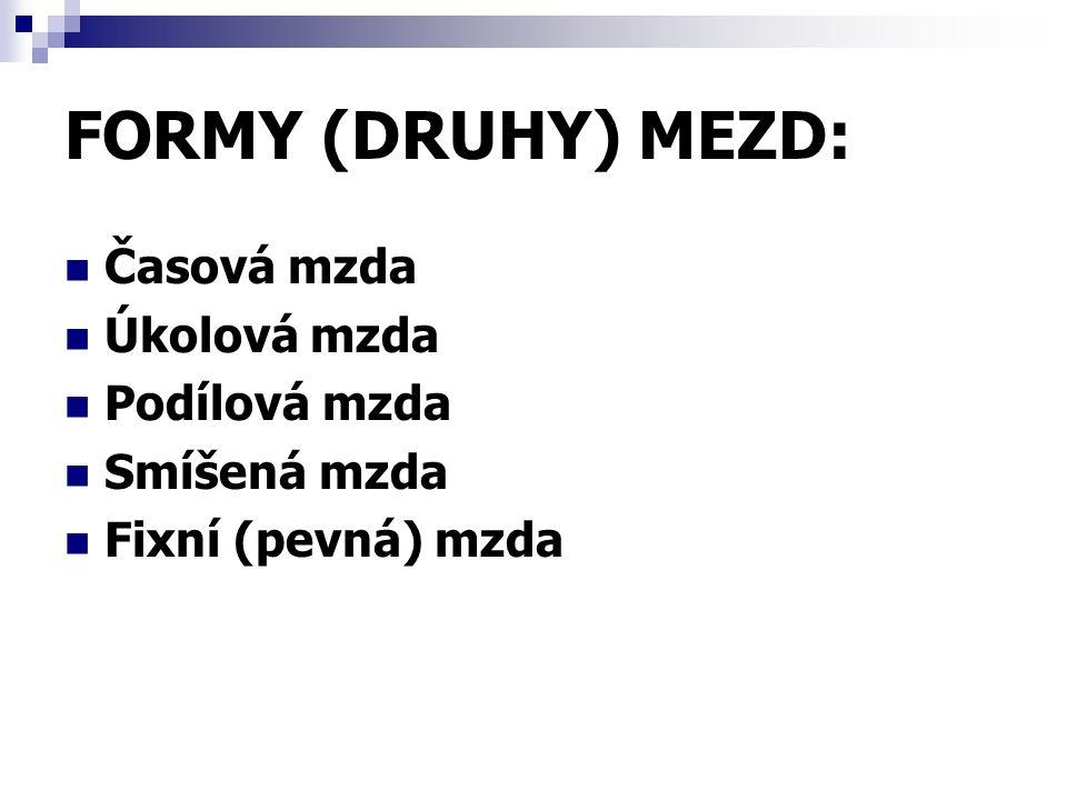 FORMY (DRUHY) MEZD: Časová mzda Úkolová mzda Podílová mzda