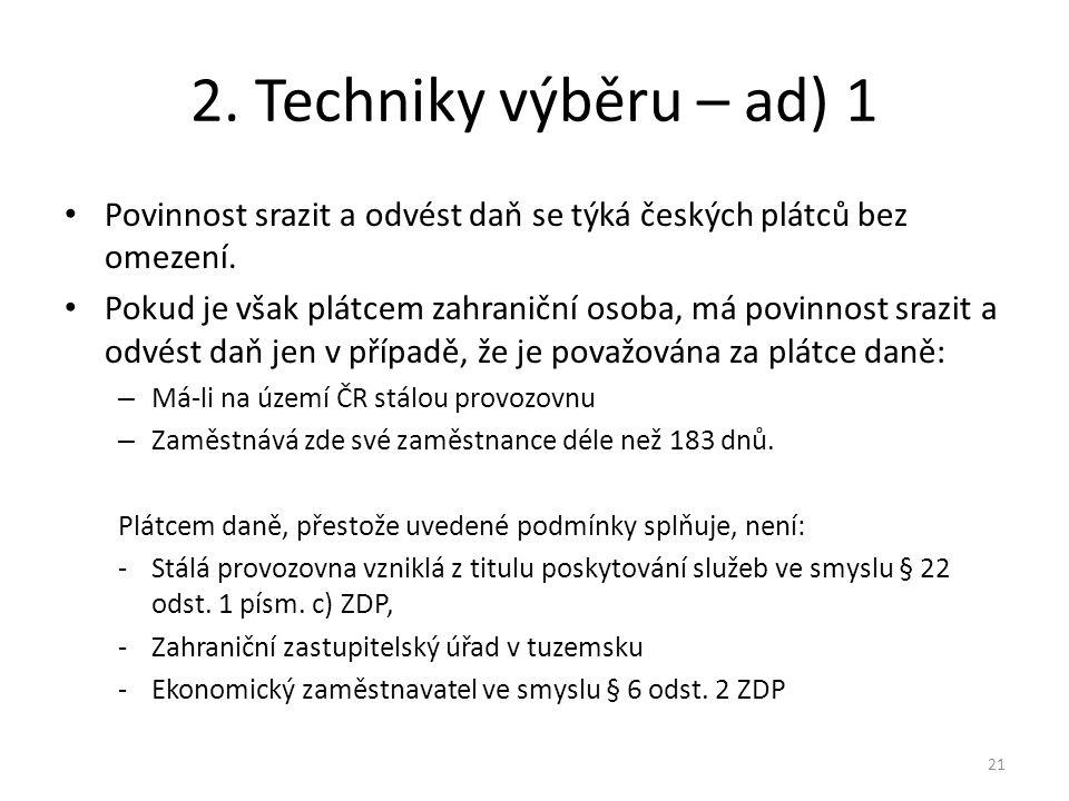 2. Techniky výběru – ad) 1 Povinnost srazit a odvést daň se týká českých plátců bez omezení.