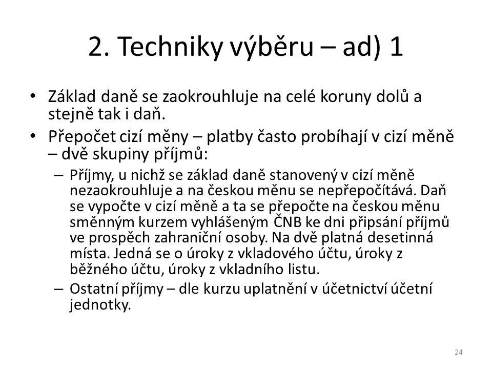 2. Techniky výběru – ad) 1 Základ daně se zaokrouhluje na celé koruny dolů a stejně tak i daň.