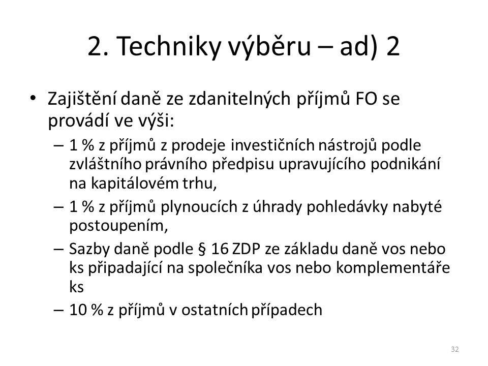 2. Techniky výběru – ad) 2 Zajištění daně ze zdanitelných příjmů FO se provádí ve výši: