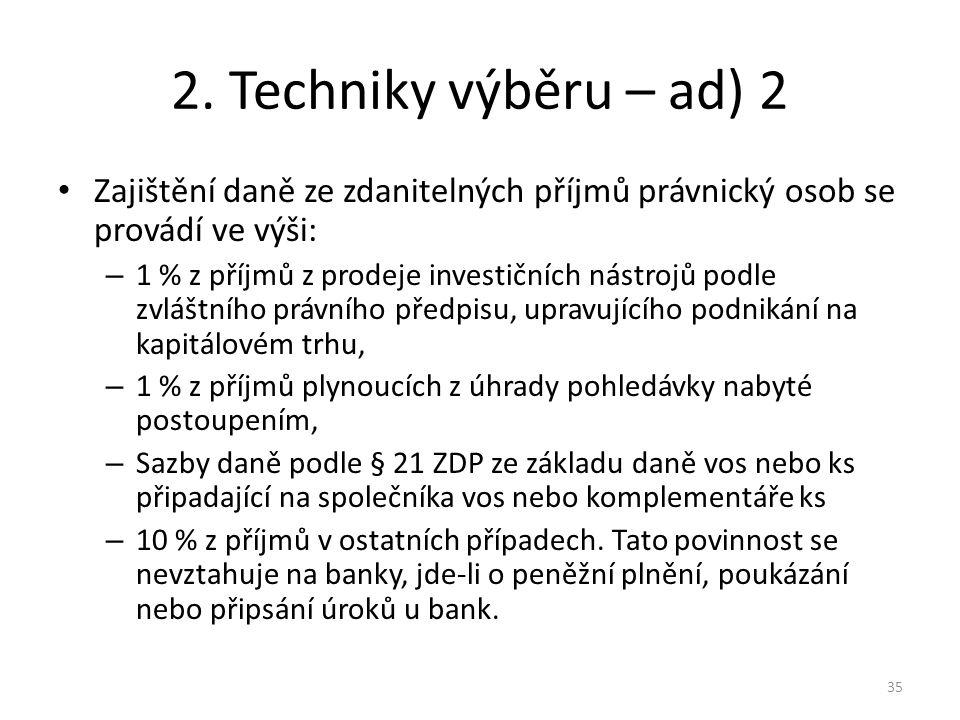 2. Techniky výběru – ad) 2 Zajištění daně ze zdanitelných příjmů právnický osob se provádí ve výši: