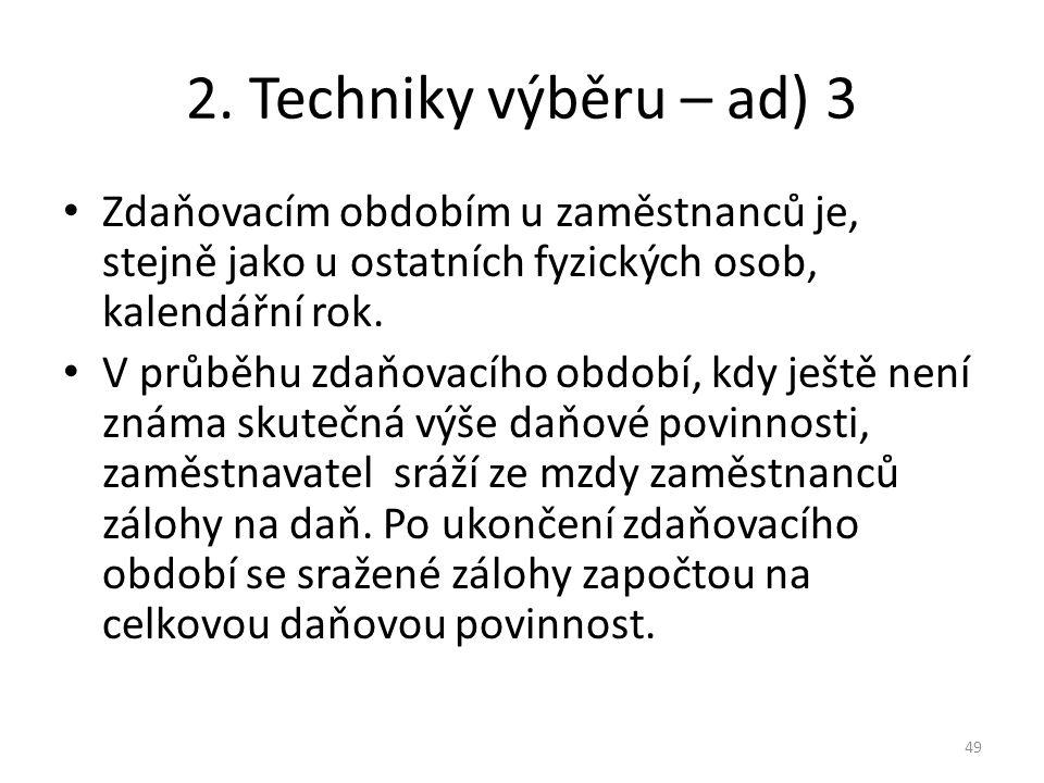 2. Techniky výběru – ad) 3 Zdaňovacím obdobím u zaměstnanců je, stejně jako u ostatních fyzických osob, kalendářní rok.