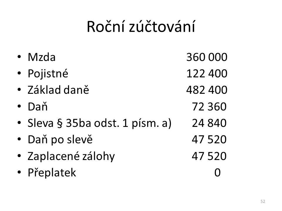Roční zúčtování Mzda 360 000 Pojistné 122 400 Základ daně 482 400