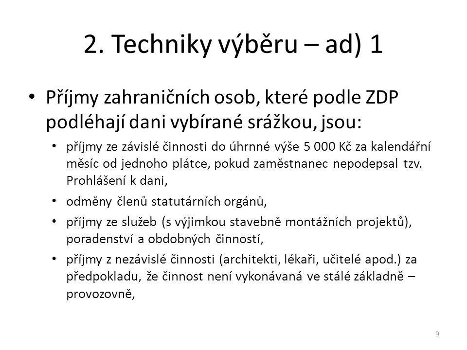 2. Techniky výběru – ad) 1 Příjmy zahraničních osob, které podle ZDP podléhají dani vybírané srážkou, jsou: