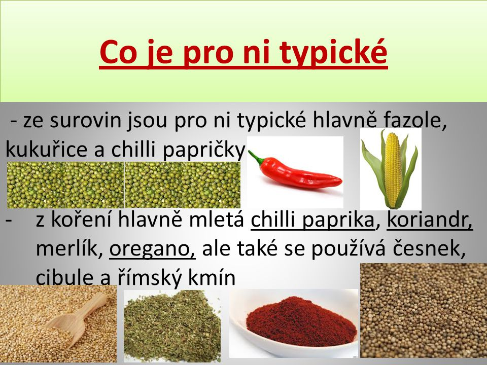 Co je pro ni typické - ze surovin jsou pro ni typické hlavně fazole, kukuřice a chilli papričky.