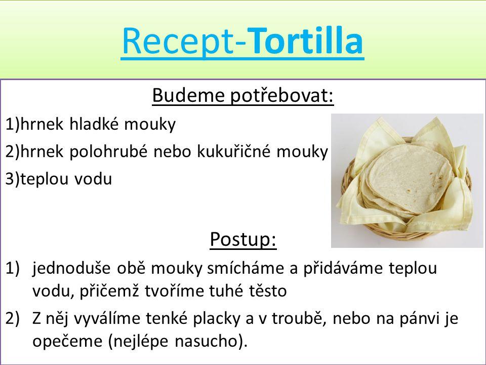 Recept-Tortilla Budeme potřebovat: Postup: 1)hrnek hladké mouky
