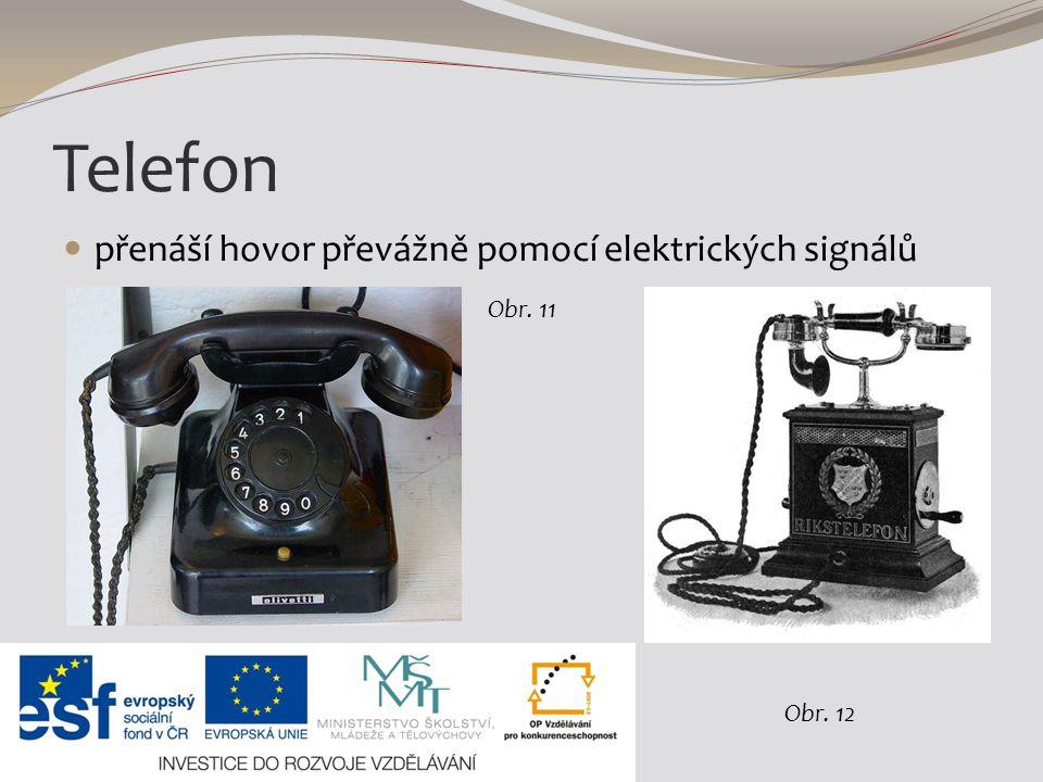 Telefon přenáší hovor převážně pomocí elektrických signálů Obr. 11