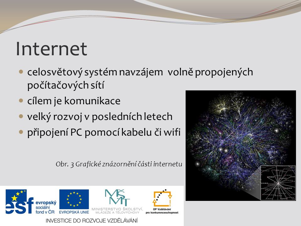 Internet celosvětový systém navzájem volně propojených počítačových sítí. cílem je komunikace. velký rozvoj v posledních letech.