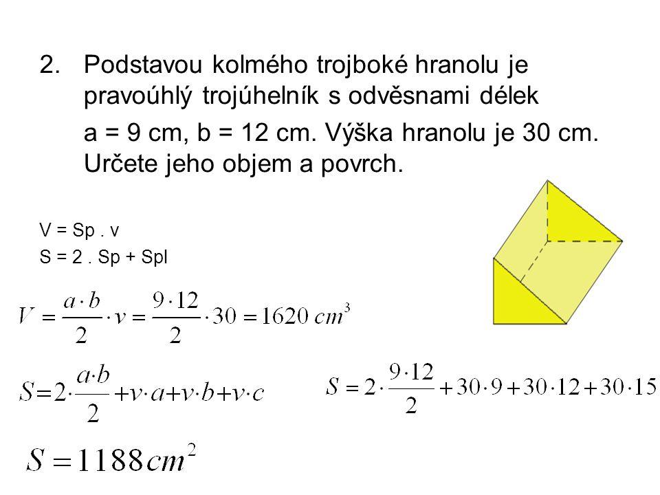 Podstavou kolmého trojboké hranolu je pravoúhlý trojúhelník s odvěsnami délek