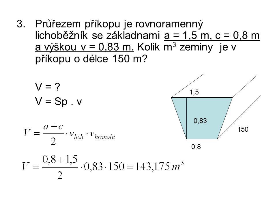 Průřezem příkopu je rovnoramenný lichoběžník se základnami a = 1,5 m, c = 0,8 m a výškou v = 0,83 m. Kolik m3 zeminy je v příkopu o délce 150 m