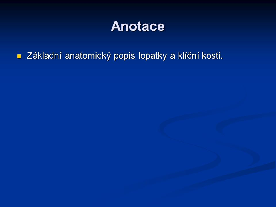 Anotace Základní anatomický popis lopatky a klíční kosti.
