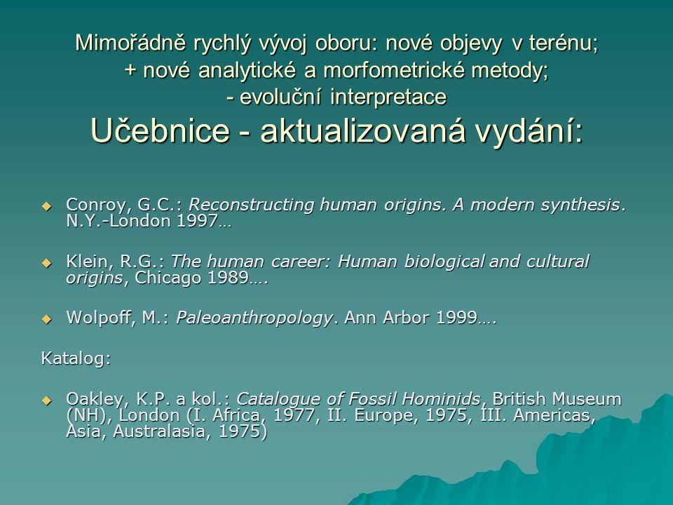 Mimořádně rychlý vývoj oboru: nové objevy v terénu; + nové analytické a morfometrické metody; - evoluční interpretace Učebnice - aktualizovaná vydání: