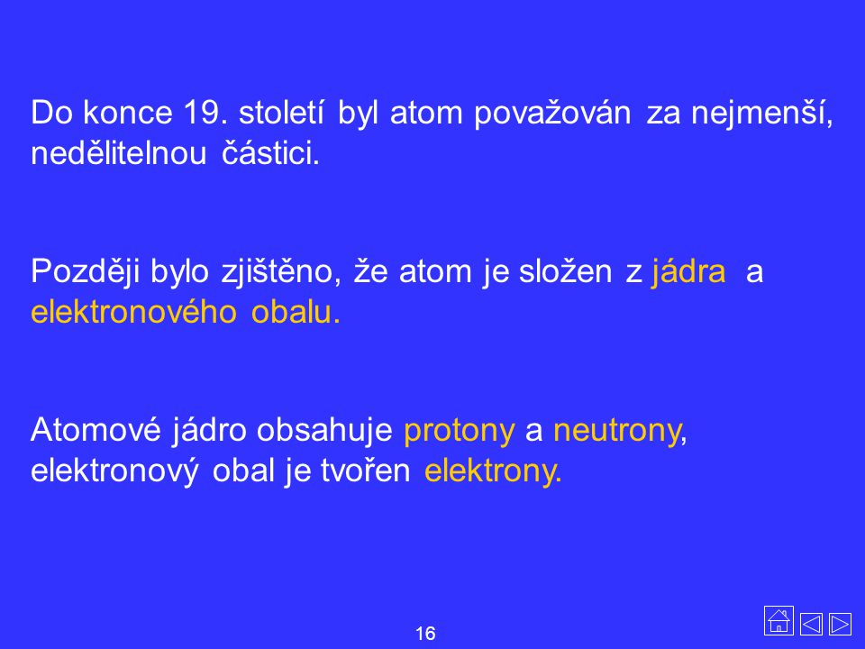 Do konce 19. století byl atom považován za nejmenší, nedělitelnou částici.